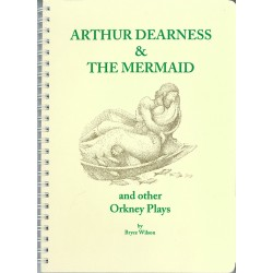 Arthur Dearness and the Mermaid and other Orkney Plays