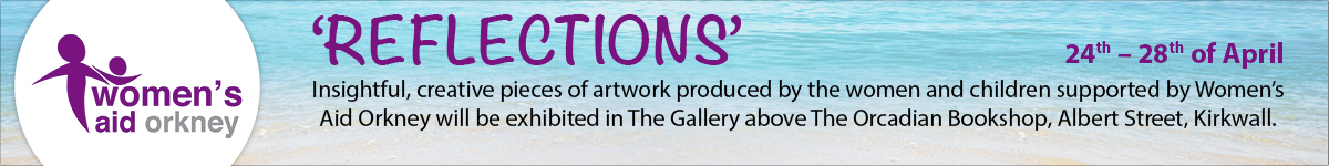Women's Aid Reflections Gallery - Launches Monday 24th April in The Orcadian Bookshop Gallery