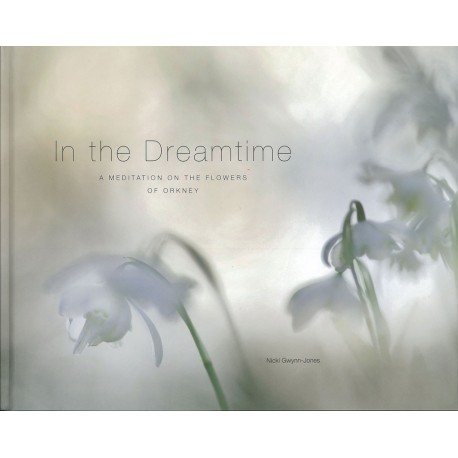 In The Dreamtime - A Meditation of the Flowers of Orkney