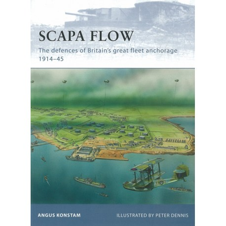 Scapa Flow - the defences of Britain's great fleet anchorage 1914-45