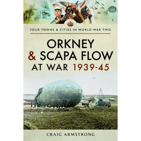 Orkney & Scapa Flow at War 1939-45
