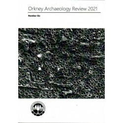 Orkney Archaeology Review 2021