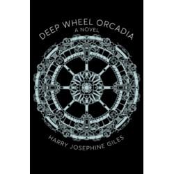 Deep Wheel Orcadia: A Novel