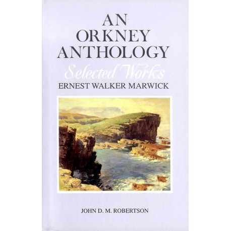 An Orkney Anthology Vol 1: Selected Works by Ernest Marwick